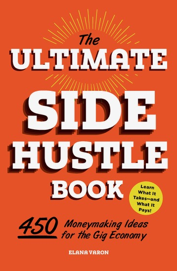 This is the cover for The Ultimate Side Hustle Book: 450 Moneymaking Ideas for the Gig Economy by Elana Varon